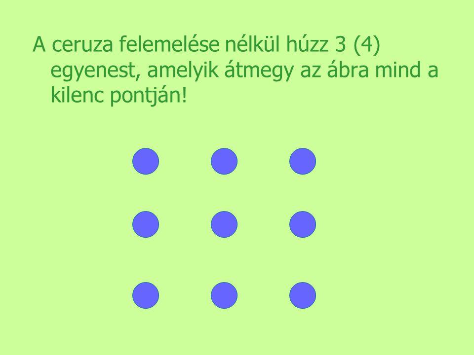 A ceruza felemelése nélkül húzz 3 (4) egyenest, amelyik átmegy az ábra mind a kilenc pontján!