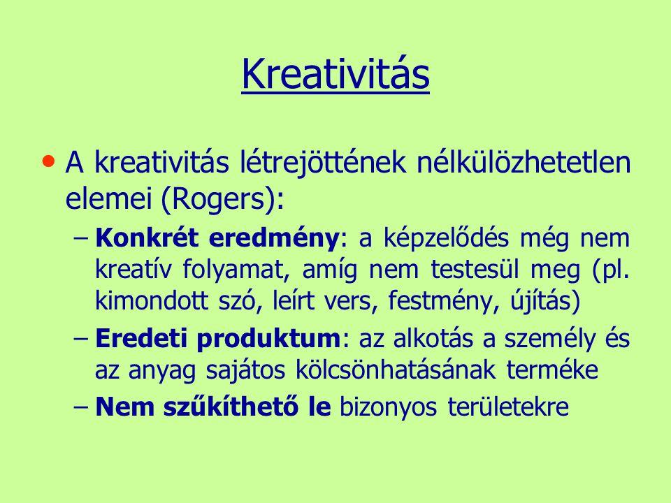 Kreativitás A kreativitás létrejöttének nélkülözhetetlen elemei (Rogers):