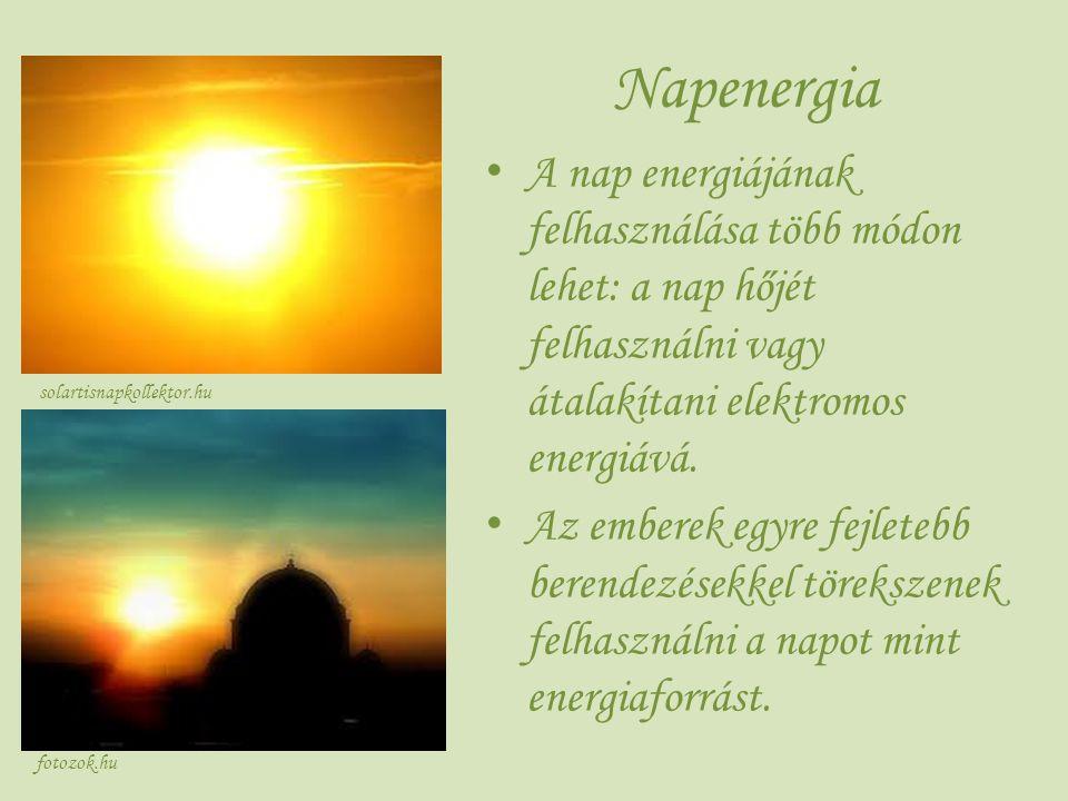 Napenergia A nap energiájának felhasználása több módon lehet: a nap hőjét felhasználni vagy átalakítani elektromos energiává.