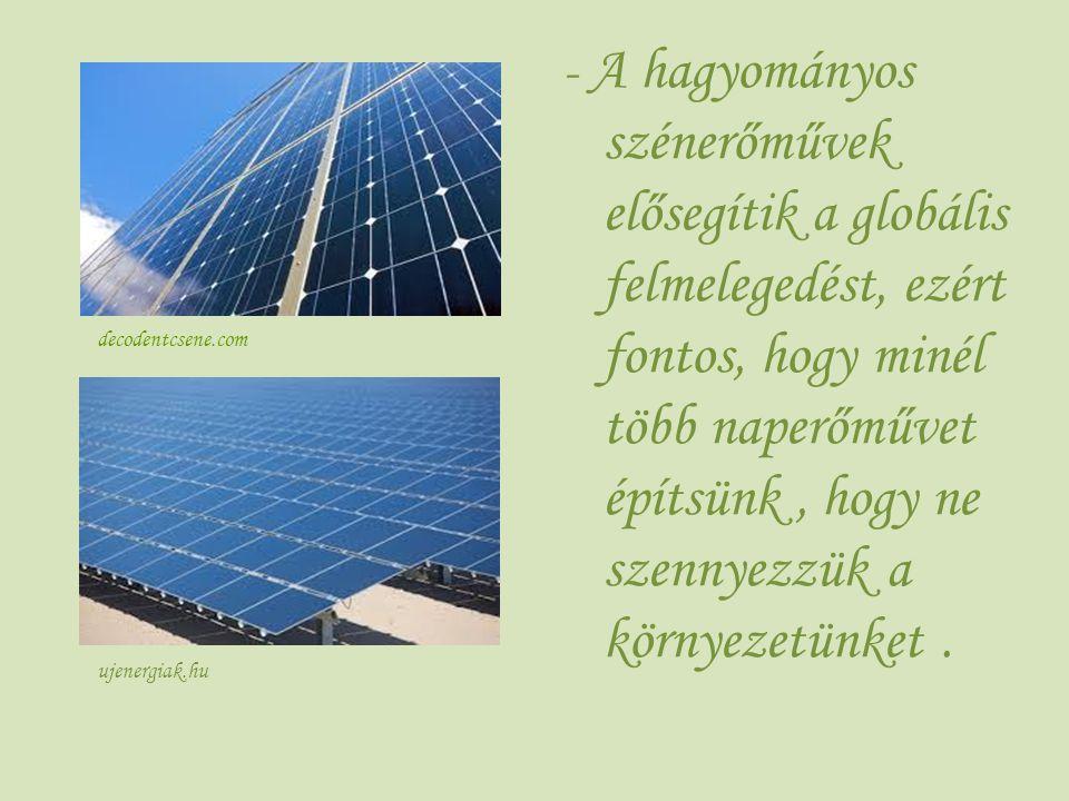 - A hagyományos szénerőművek elősegítik a globális felmelegedést, ezért fontos, hogy minél több naperőművet építsünk , hogy ne szennyezzük a környezetünket .