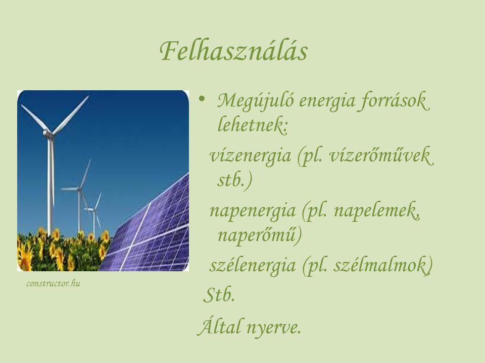 Felhasználás Megújuló energia források lehetnek: