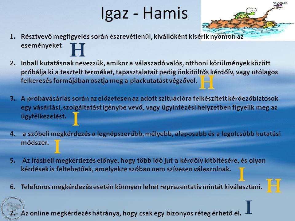 Igaz - Hamis Résztvevő megfigyelés során észrevétlenül, kivállóként kísérik nyomon az eseményeket.