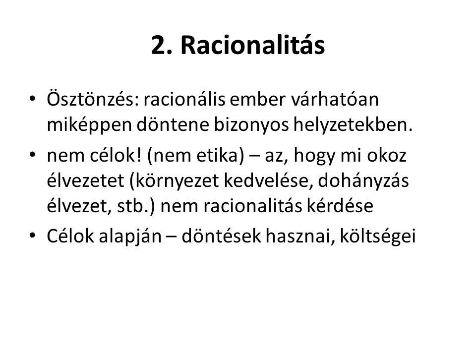 2. Racionalitás Ösztönzés: racionális ember várhatóan miképpen döntene bizonyos helyzetekben.