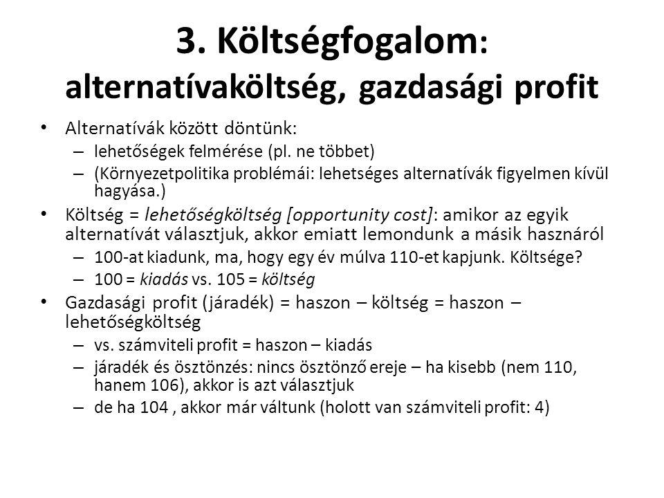 3. Költségfogalom: alternatívaköltség, gazdasági profit
