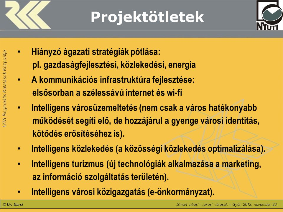 Projektötletek Hiányzó ágazati stratégiák pótlása: pl. gazdaságfejlesztési, közlekedési, energia.