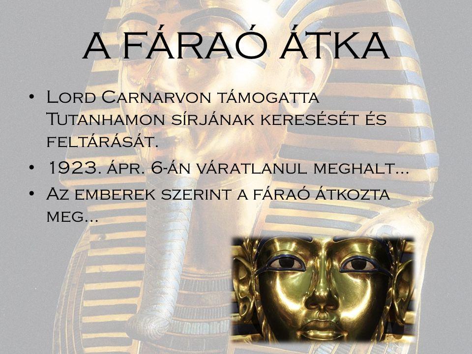 A FÁRAÓ ÁTKA Lord Carnarvon támogatta Tutanhamon sírjának keresését és feltárását. 1923. ápr. 6-án váratlanul meghalt…