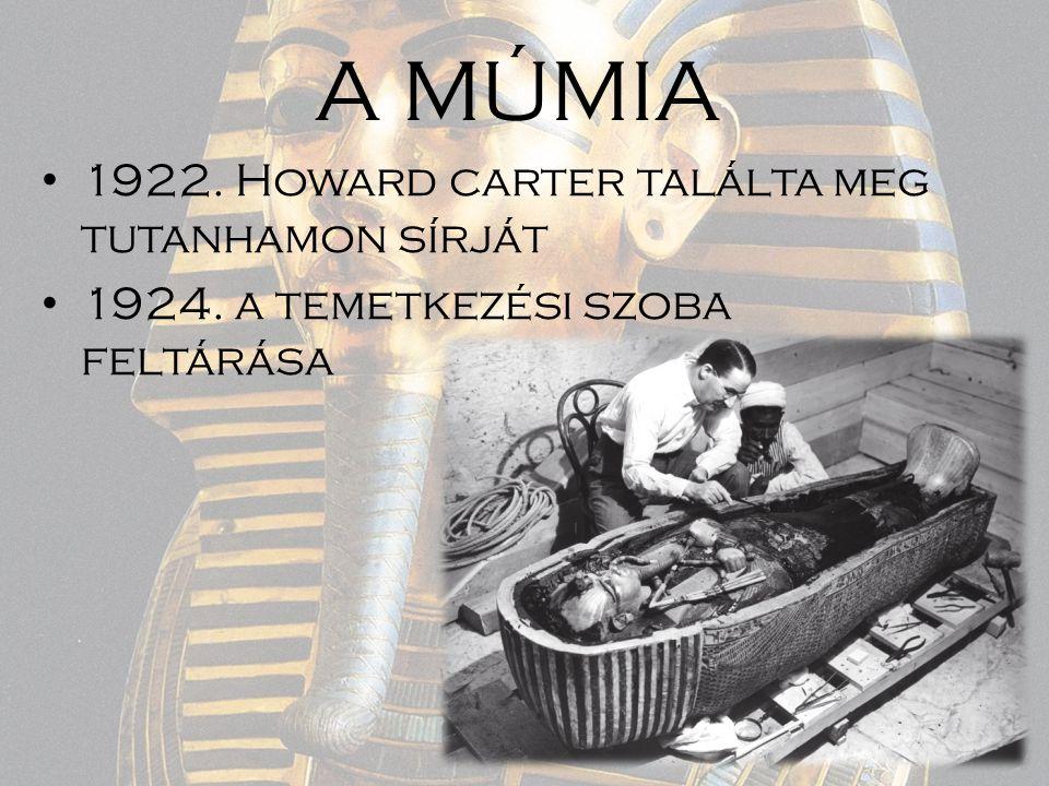 A MÚMIA 1922. Howard carter találta meg tutanhamon sírját
