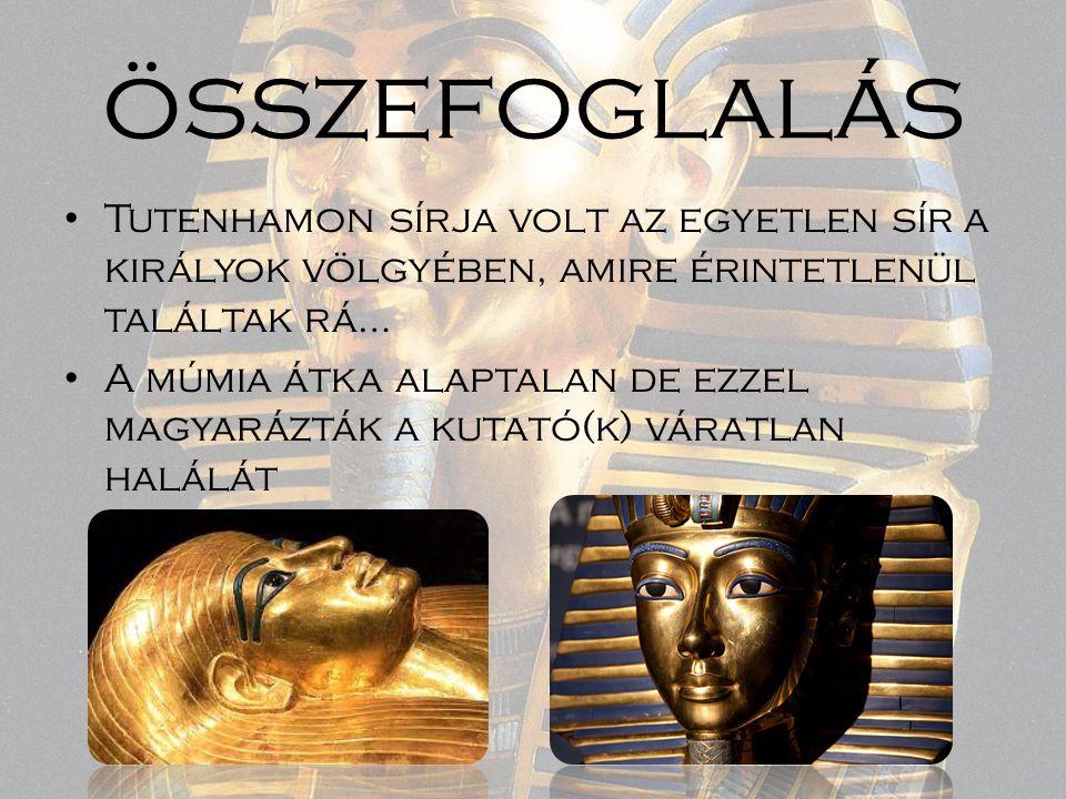 összefoglalás Tutenhamon sírja volt az egyetlen sír a királyok völgyében, amire érintetlenül találtak rá…