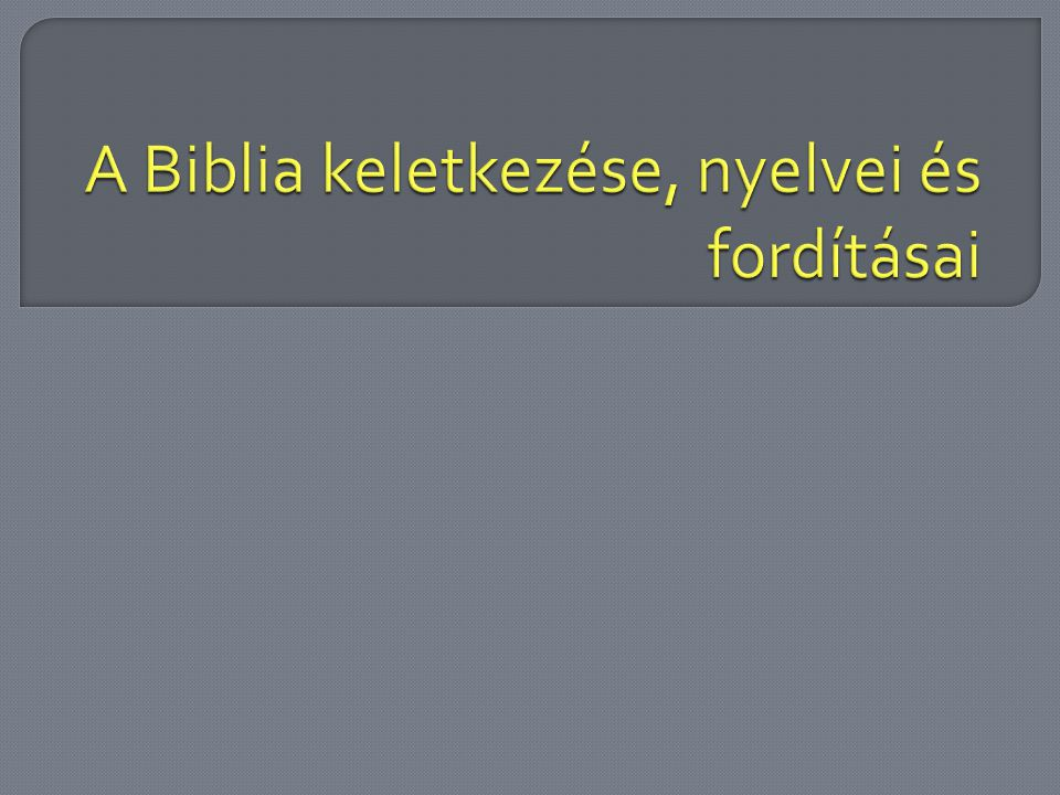 A Biblia keletkezése, nyelvei és fordításai