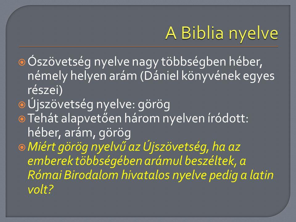 A Biblia nyelve Ószövetség nyelve nagy többségben héber, némely helyen arám (Dániel könyvének egyes részei)