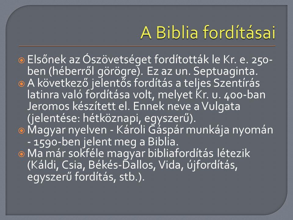 A Biblia fordításai Elsőnek az Ószövetséget fordították le Kr. e. 250-ben (héberről görögre). Ez az un. Septuaginta.