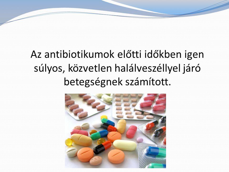 Az antibiotikumok előtti időkben igen súlyos, közvetlen halálveszéllyel járó betegségnek számított.