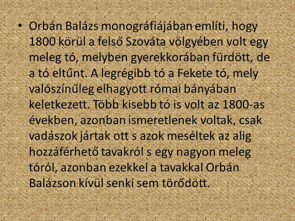 Orbán Balázs monográfiájában említi, hogy 1800 körül a felső Szováta völgyében volt egy meleg tó, melyben gyerekkorában fürdött, de a tó eltűnt.