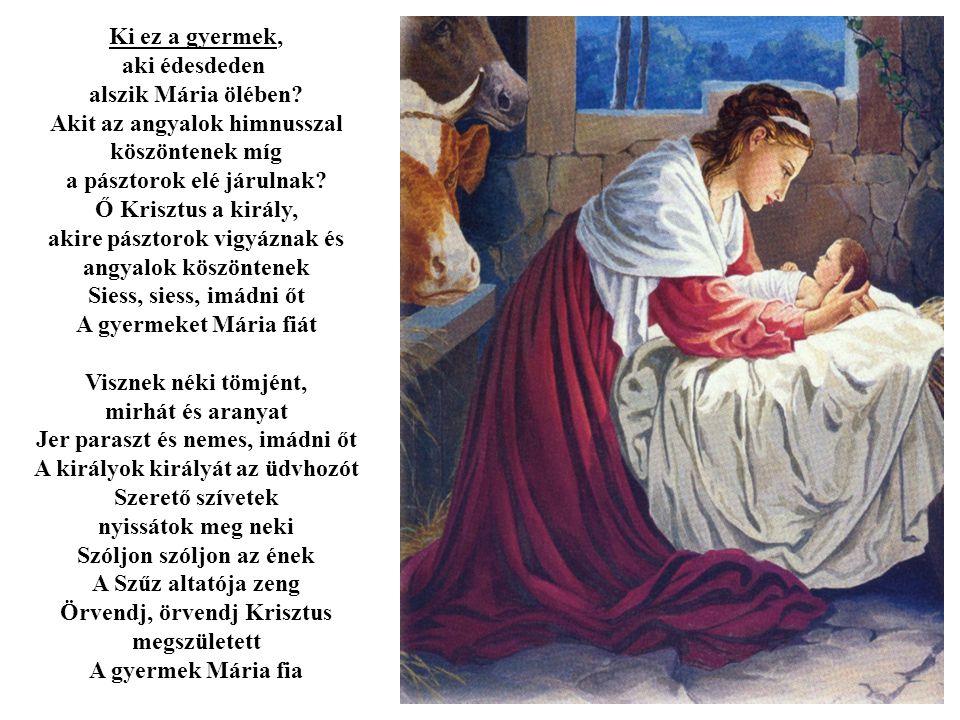 Akit az angyalok himnusszal köszöntenek míg a pásztorok elé járulnak