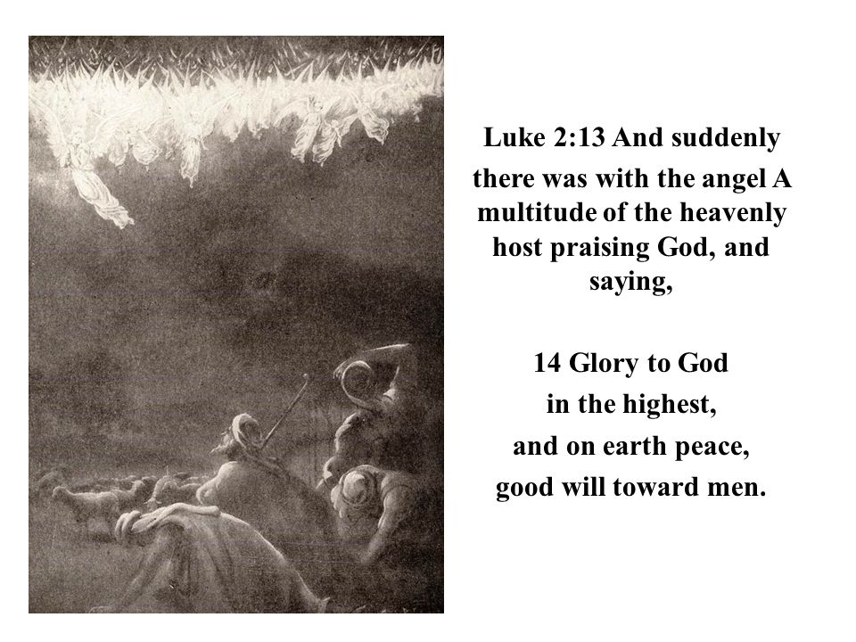 Luke 2:13 And suddenly there was with the angel A multitude of the heavenly host praising God, and saying,
