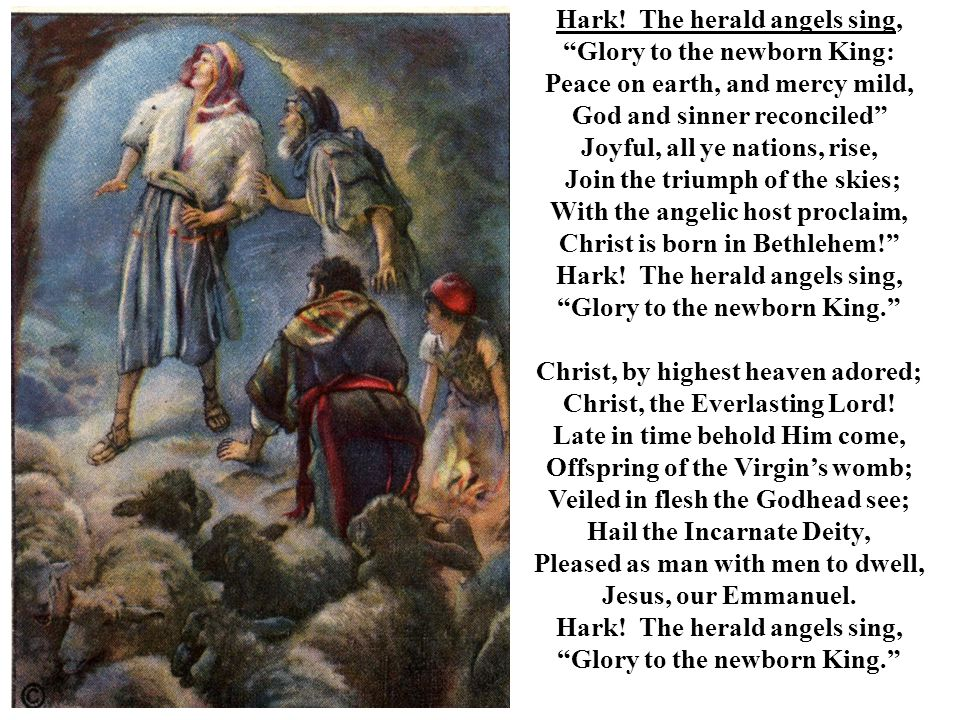 Hark! The herald angels sing, Glory to the newborn King: