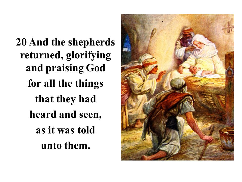 20 And the shepherds returned, glorifying and praising God