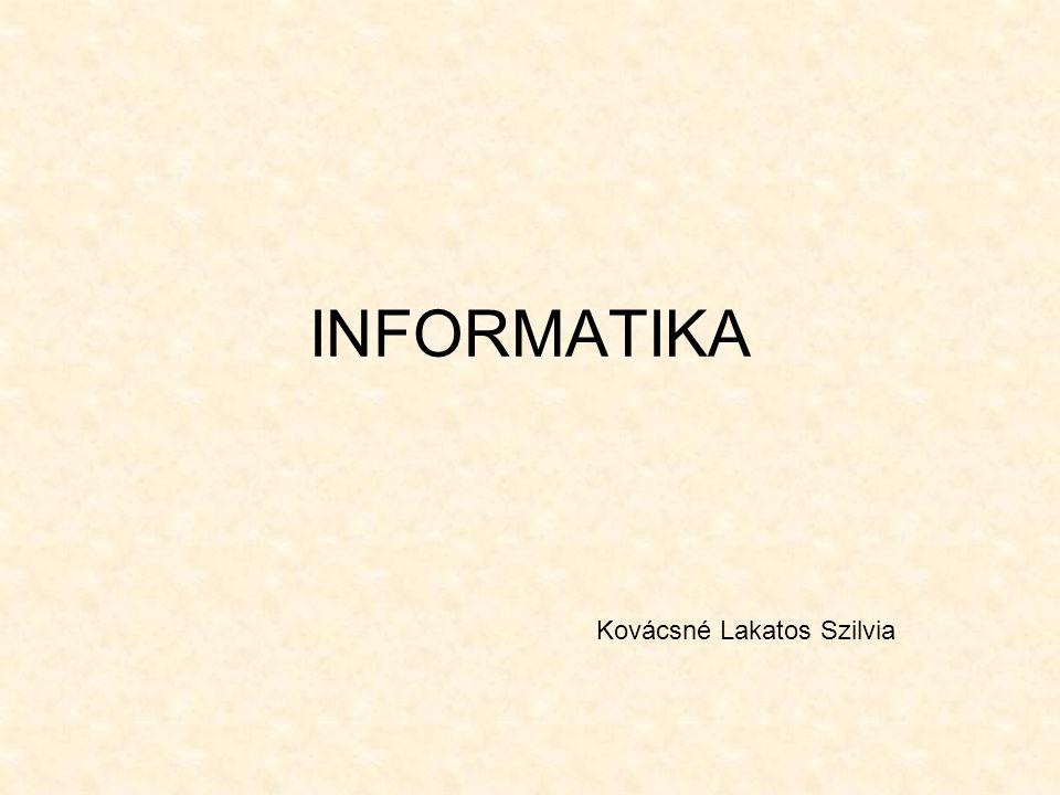 INFORMATIKA Kovácsné Lakatos Szilvia