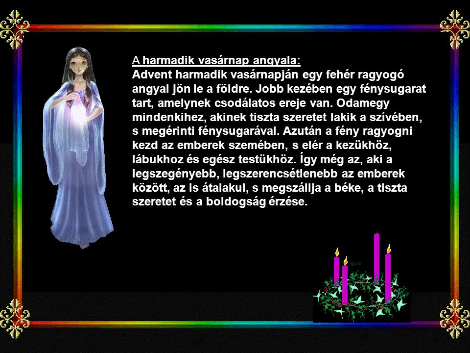 A harmadik vasárnap angyala: Advent harmadik vasárnapján egy fehér ragyogó angyal jön le a földre.