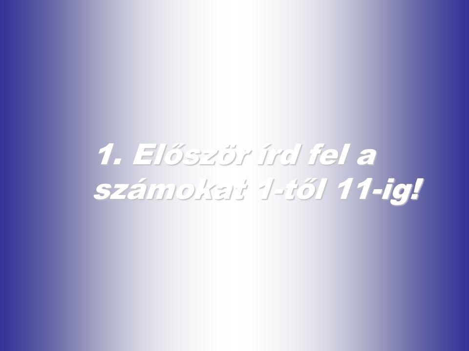 1. Először írd fel a számokat 1-től 11-ig!