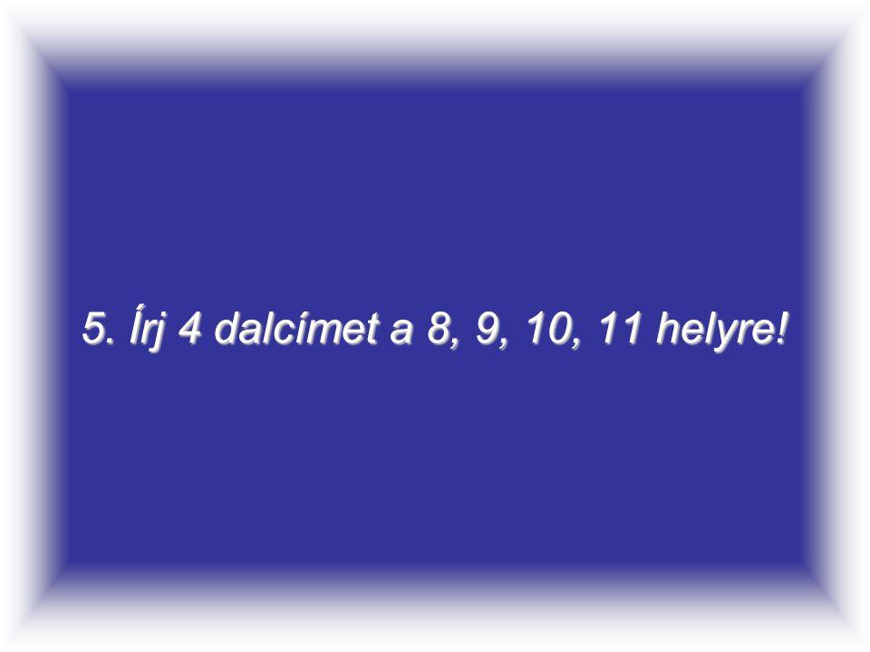 5. Írj 4 dalcímet a 8, 9, 10, 11 helyre!