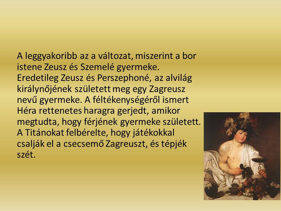 A leggyakoribb az a változat, miszerint a bor istene Zeusz és Szemelé gyermeke.