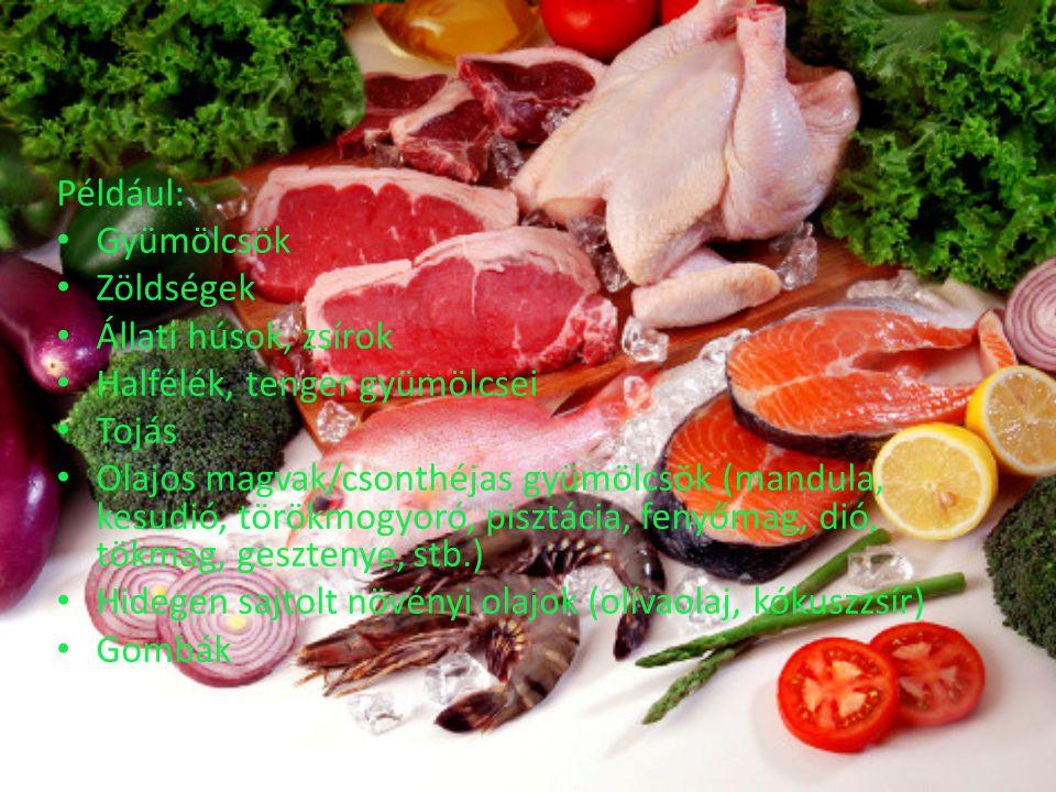 Például: Gyümölcsök. Zöldségek. Állati húsok, zsírok. Halfélék, tenger gyümölcsei. Tojás.