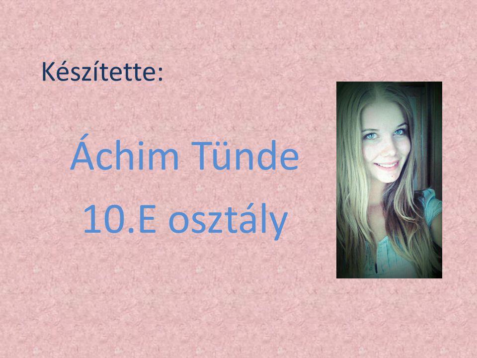 Készítette: Áchim Tünde 10.E osztály