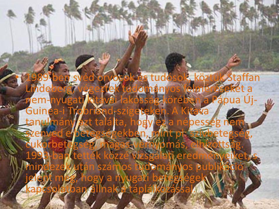 1989-ben svéd orvosok és tudósok, köztük Staffan Lindeberg, végeztek tudományos felméréseket a nem-nyugati kitavai lakosság körében a Pápua Új-Guinea-i Trobriand-szigeteken.