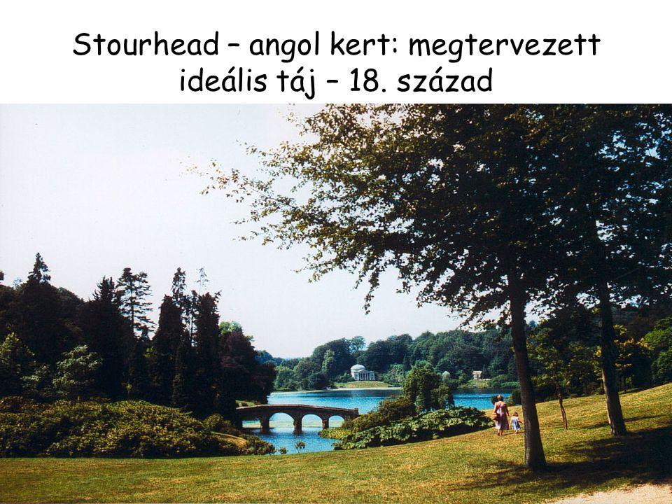 Stourhead – angol kert: megtervezett ideális táj – 18. század