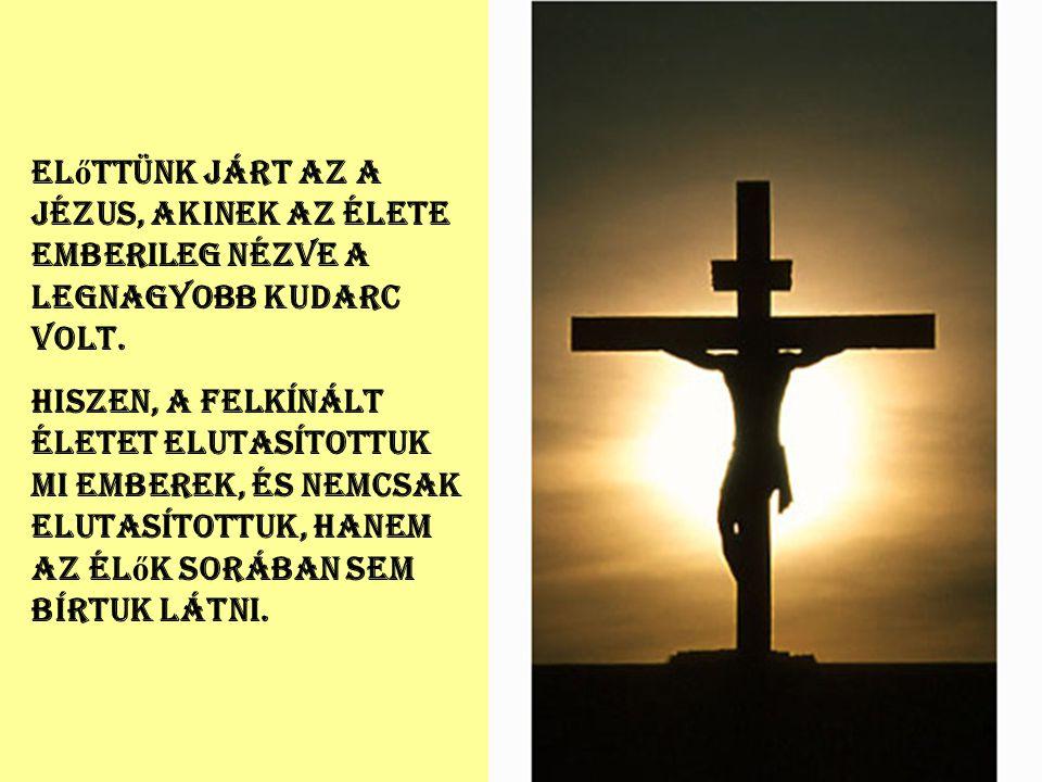 Előttünk járt az a Jézus, akinek az élete emberileg nézve a legnagyobb kudarc volt.