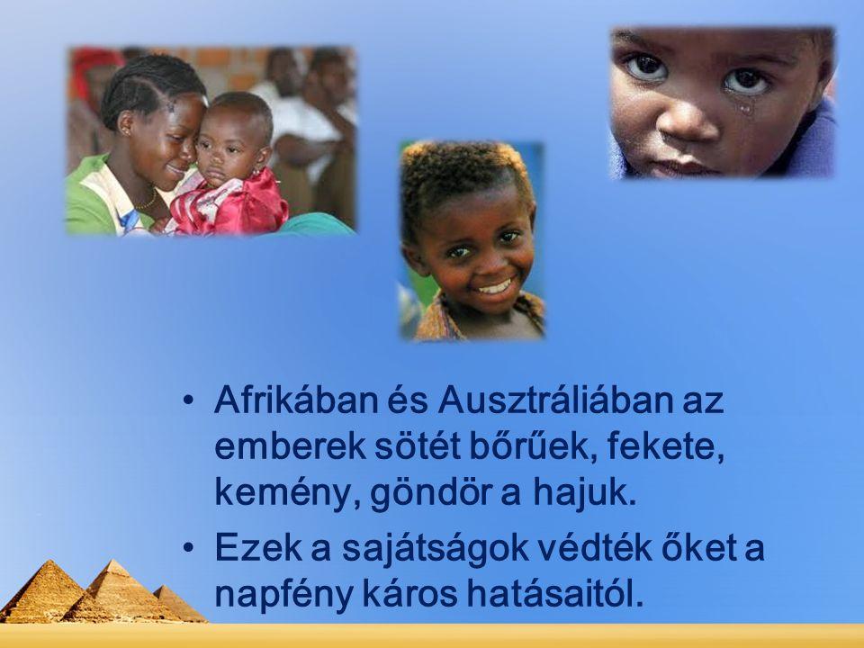 Afrikában és Ausztráliában az emberek sötét bőrűek, fekete, kemény, göndör a hajuk.
