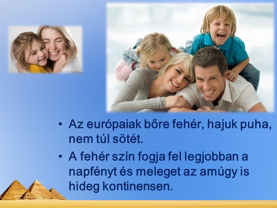 Az európaiak bőre fehér, hajuk puha, nem túl sötét.