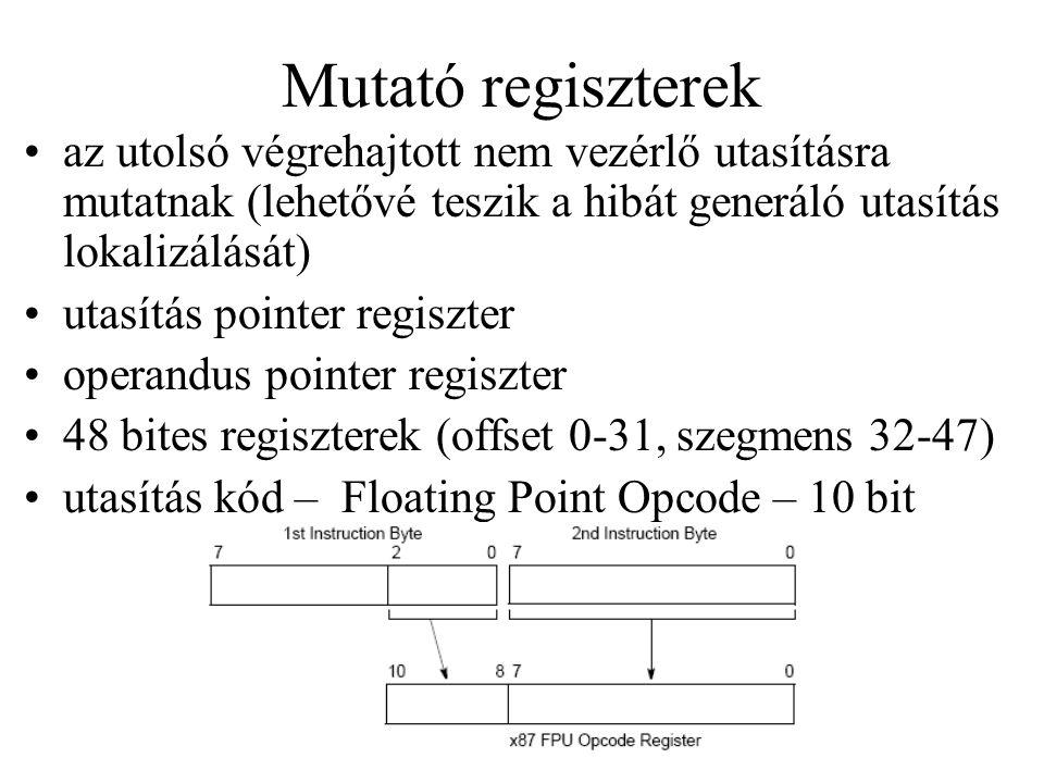 Mutató regiszterek az utolsó végrehajtott nem vezérlő utasításra mutatnak (lehetővé teszik a hibát generáló utasítás lokalizálását)