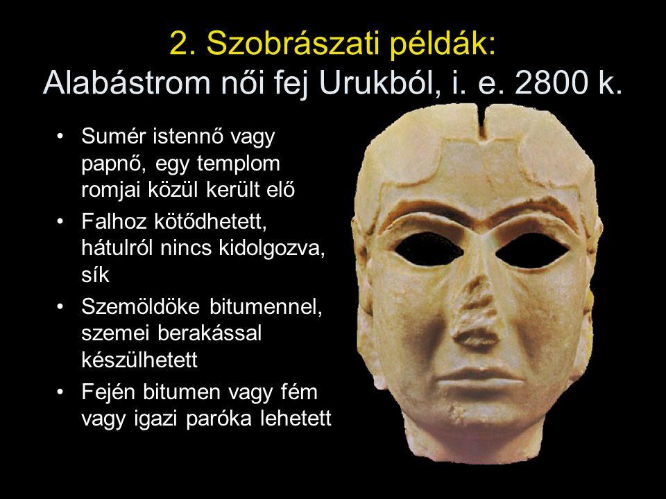2. Szobrászati példák: Alabástrom női fej Urukból, i. e. 2800 k.