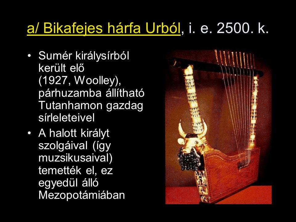 a/ Bikafejes hárfa Urból, i. e. 2500. k.