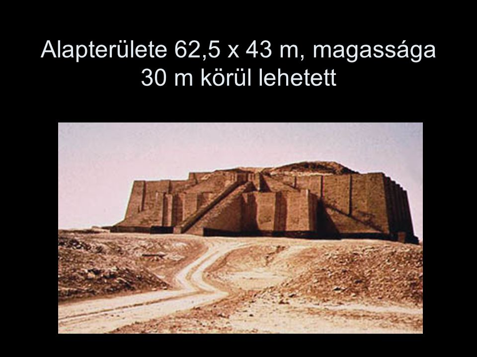 Alapterülete 62,5 x 43 m, magassága 30 m körül lehetett