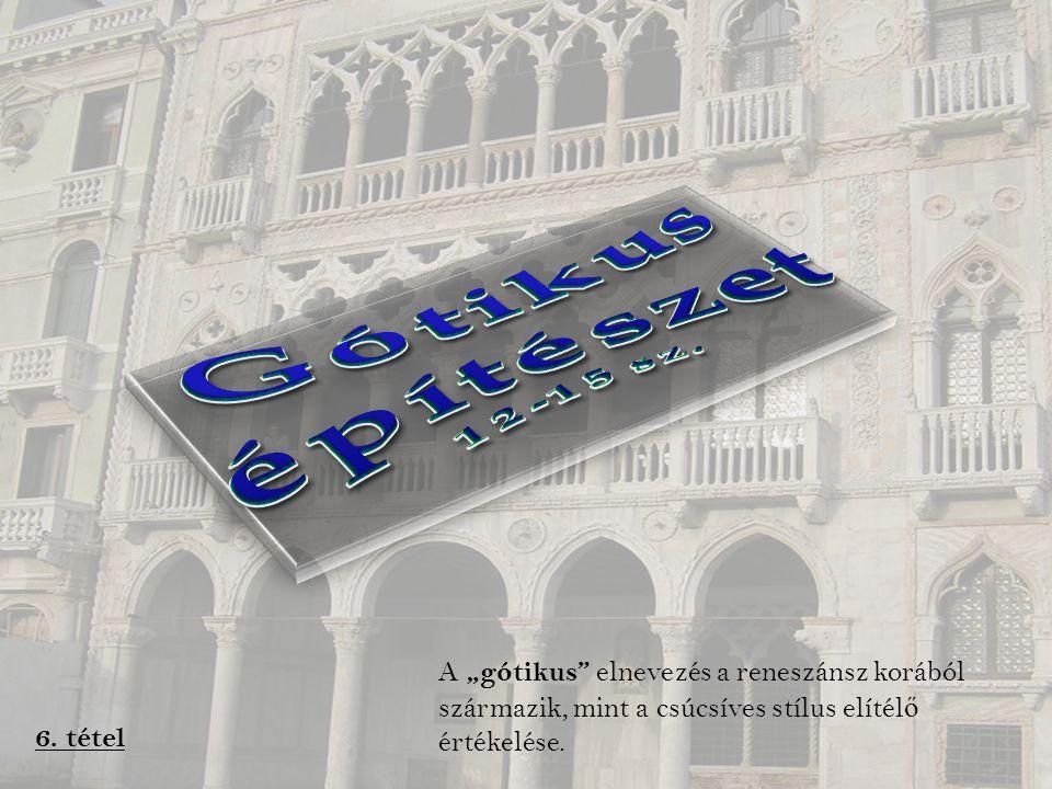 """Gótikus építészet 12-15 sz. A """"gótikus elnevezés a reneszánsz korából származik, mint a csúcsíves stílus elítélő értékelése."""