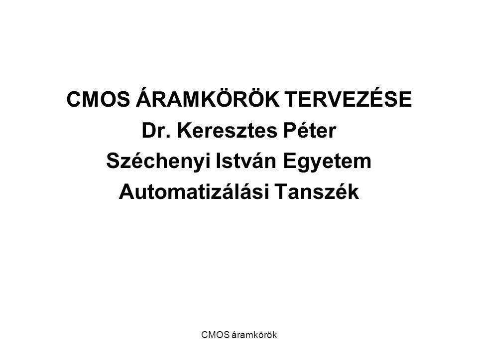 CMOS ÁRAMKÖRÖK TERVEZÉSE Dr. Keresztes Péter Széchenyi István Egyetem