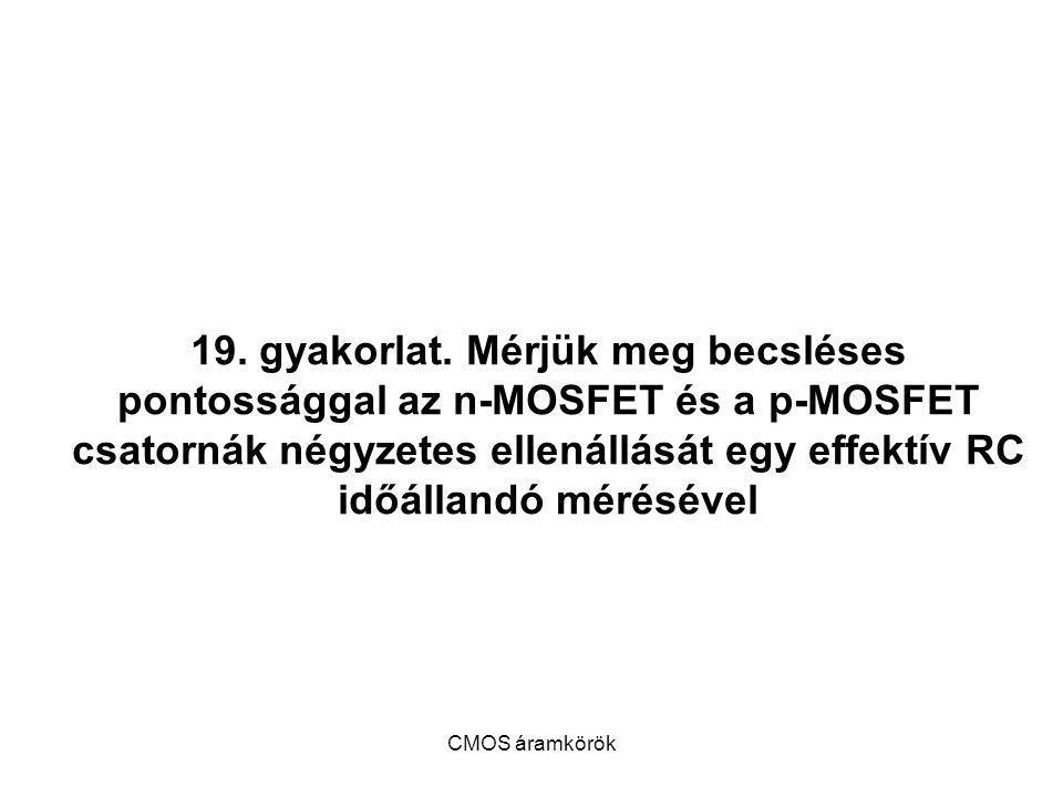 19. gyakorlat. Mérjük meg becsléses pontossággal az n-MOSFET és a p-MOSFET csatornák négyzetes ellenállását egy effektív RC időállandó mérésével