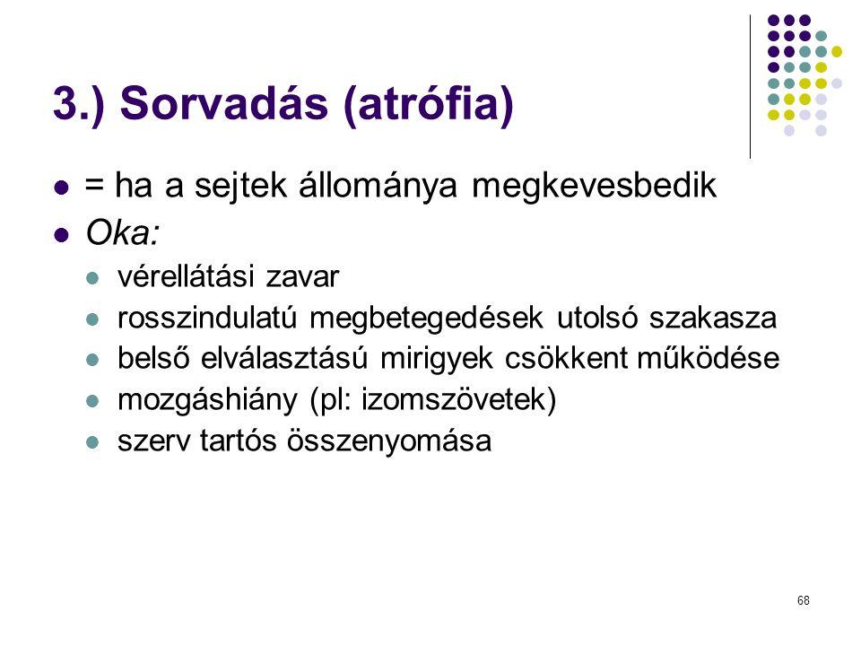 3.) Sorvadás (atrófia) = ha a sejtek állománya megkevesbedik Oka: