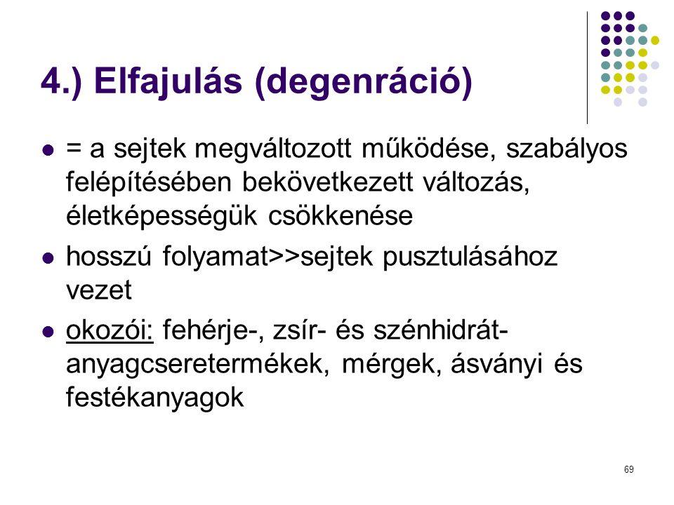 4.) Elfajulás (degenráció)