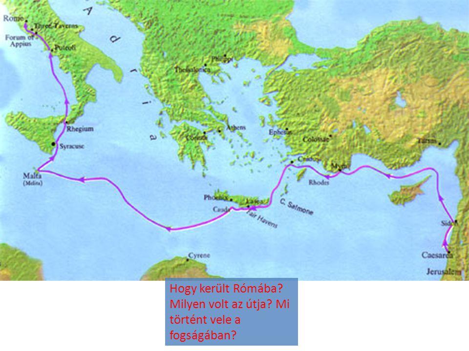 Hogy került Rómába Milyen volt az útja Mi történt vele a fogságában