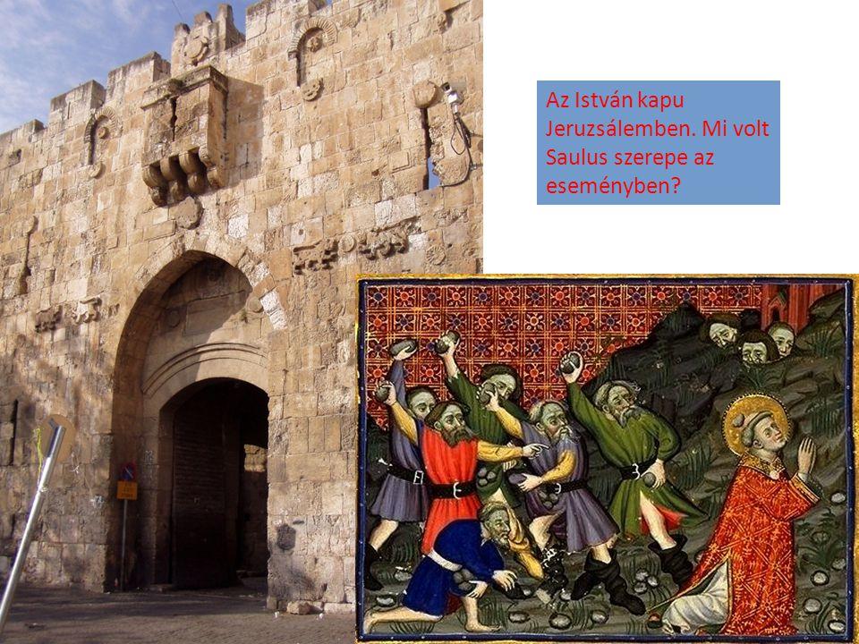 Az István kapu Jeruzsálemben. Mi volt Saulus szerepe az eseményben
