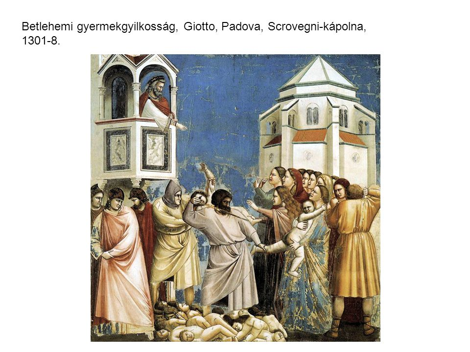 Betlehemi gyermekgyilkosság, Giotto, Padova, Scrovegni-kápolna, 1301-8.