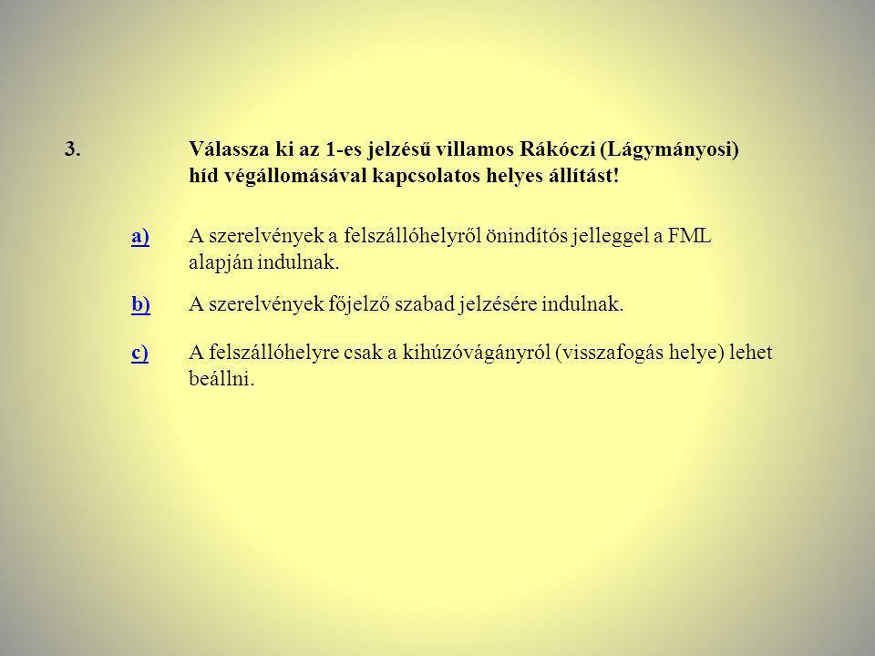 3. Válassza ki az 1-es jelzésű villamos Rákóczi (Lágymányosi) híd végállomásával kapcsolatos helyes állítást!