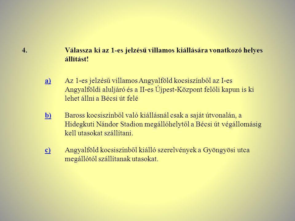 4. Válassza ki az 1-es jelzésű villamos kiállására vonatkozó helyes állítást! a)