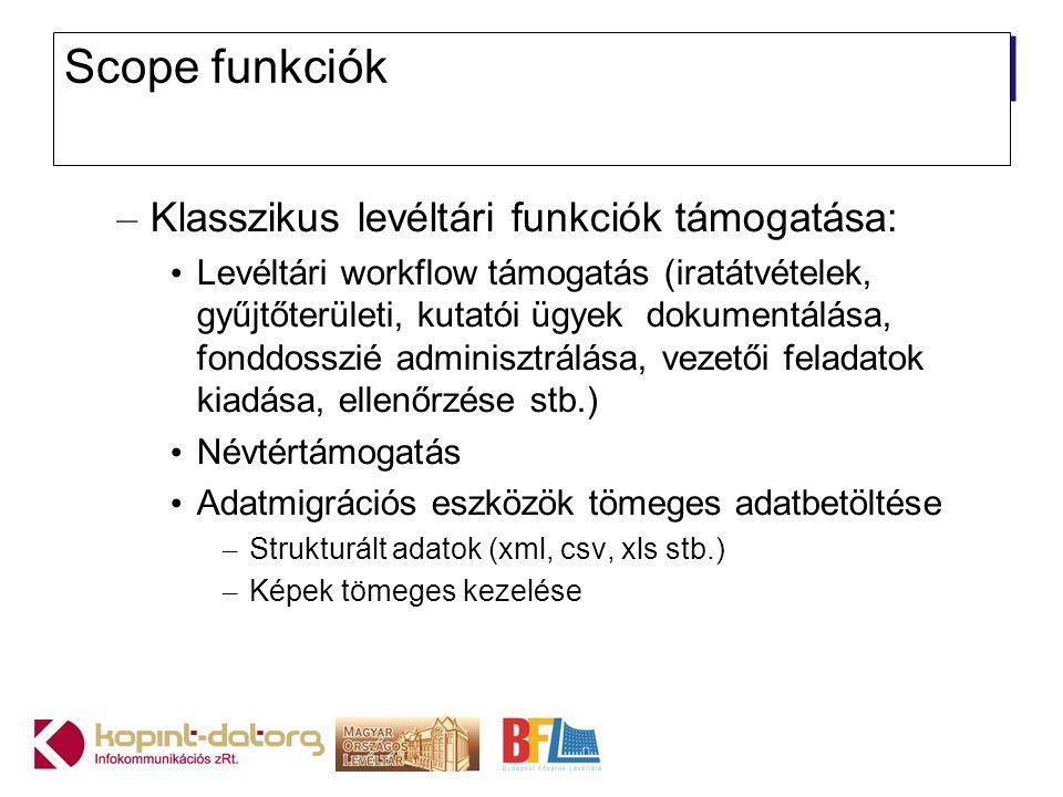 Scope funkciók Klasszikus levéltári funkciók támogatása:
