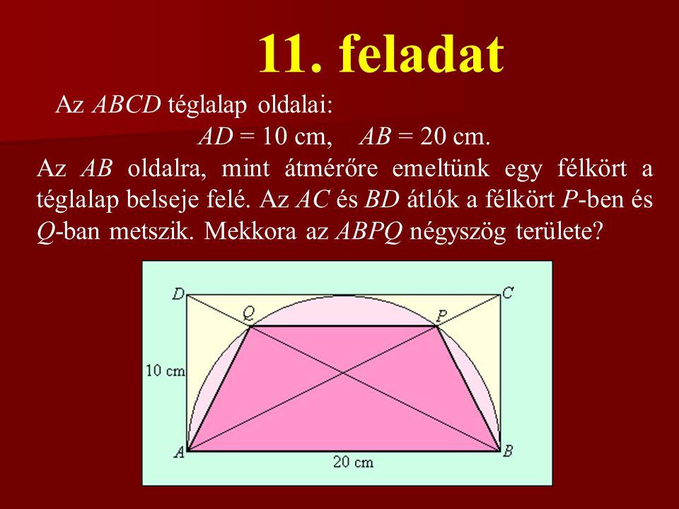 11. feladat Az ABCD téglalap oldalai: AD = 10 cm, AB = 20 cm.