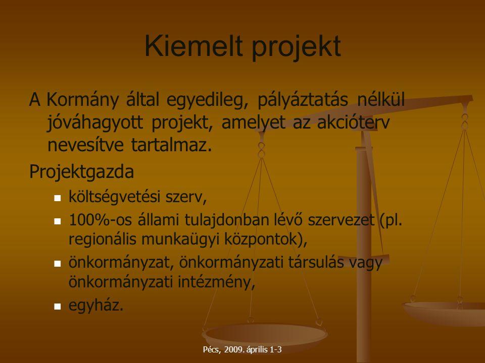 Kiemelt projekt A Kormány által egyedileg, pályáztatás nélkül jóváhagyott projekt, amelyet az akcióterv nevesítve tartalmaz.